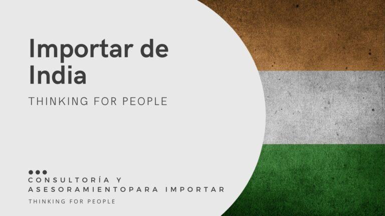 Consultoría para importar de India y asesoriamiento para importar