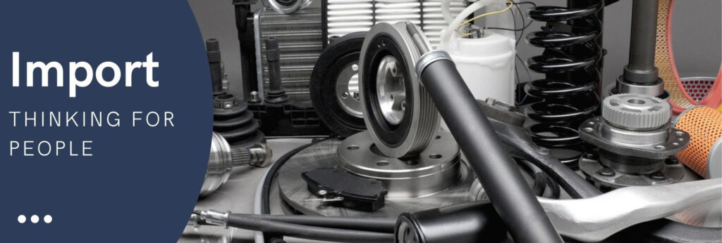 Import automotive and motorbike spare and replacement parts
