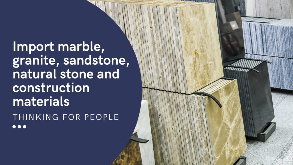 How to import marble, granite, sandstone, natural stone and building materials